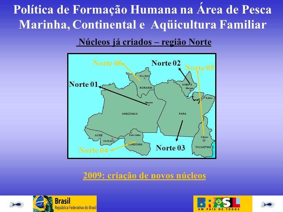 Núcleos já criados – região Norte 2009: criação de novos núcleos