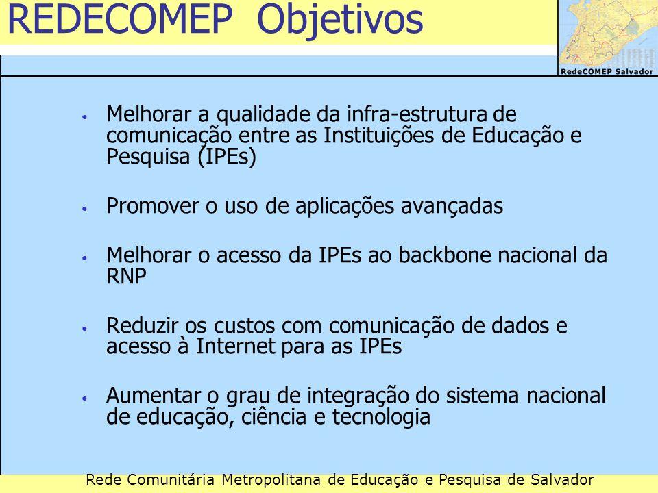 REDECOMEP Objetivos Melhorar a qualidade da infra-estrutura de comunicação entre as Instituições de Educação e Pesquisa (IPEs)