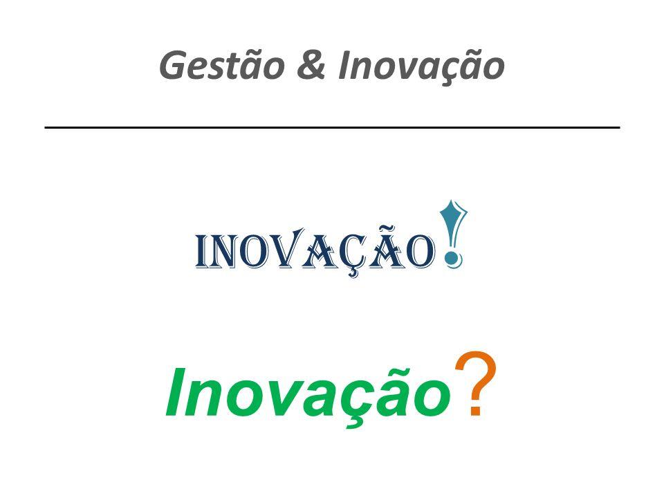 Gestão & Inovação Inovação! Inovação