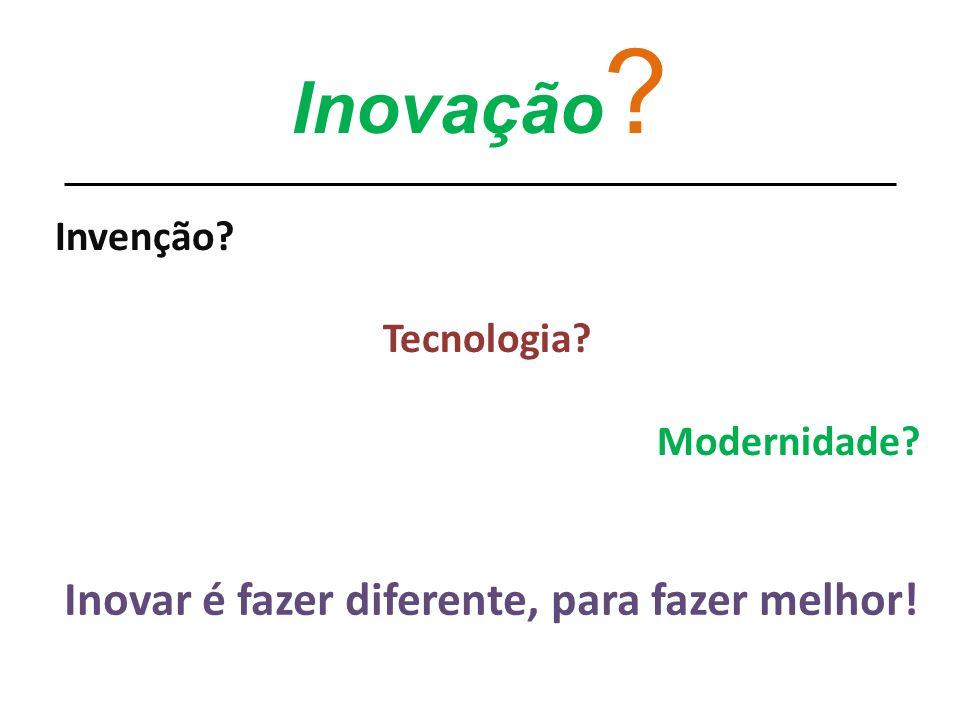 Inovar é fazer diferente, para fazer melhor!