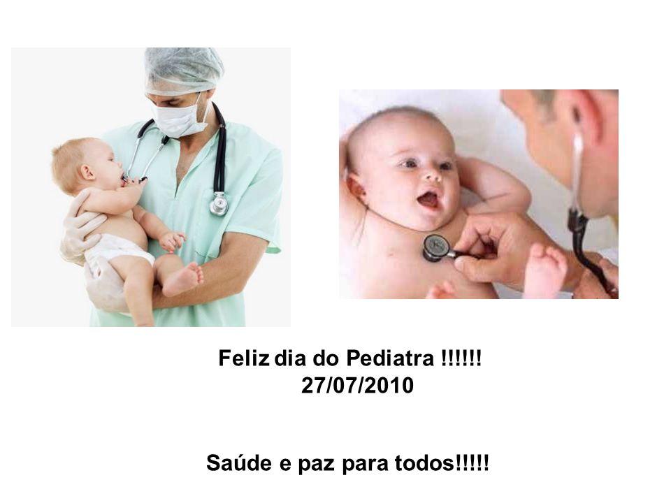 Feliz dia do Pediatra !!!!!! 27/07/2010 Saúde e paz para todos!!!!!