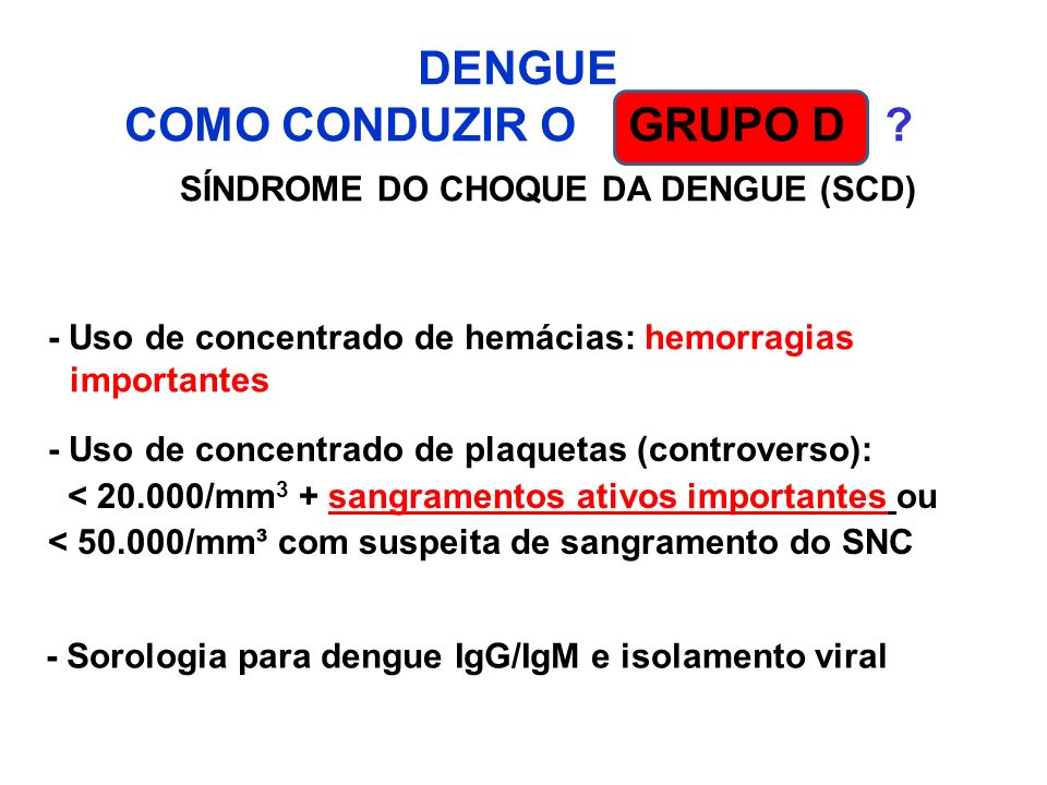DENGUE COMO CONDUZIR O GRUPO D SÍNDROME DO CHOQUE DA DENGUE (SCD)