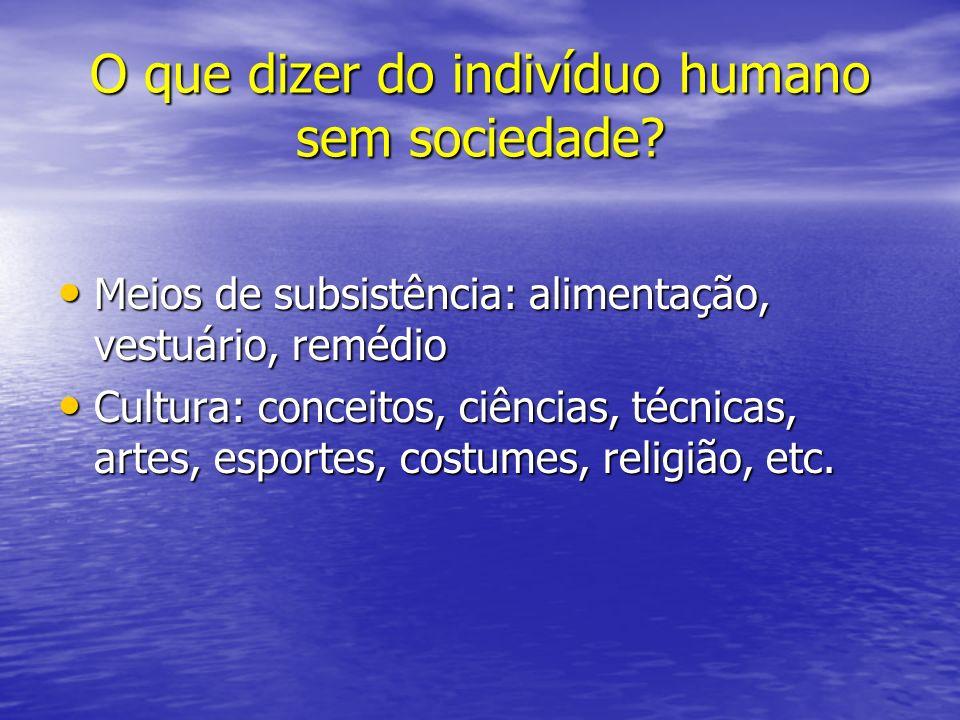 O que dizer do indivíduo humano sem sociedade