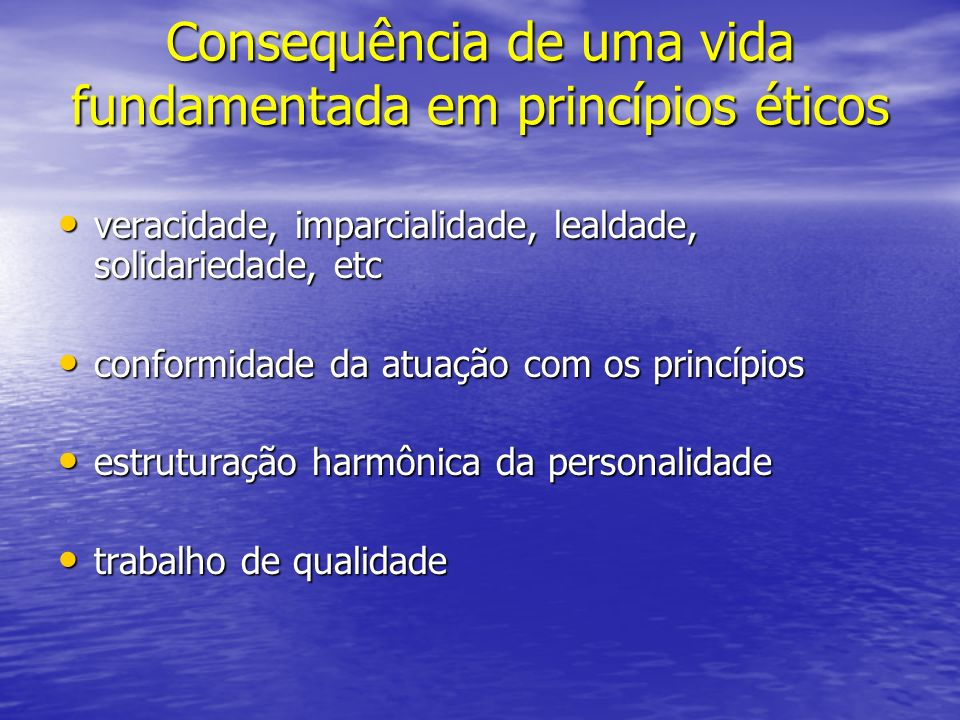 Consequência de uma vida fundamentada em princípios éticos