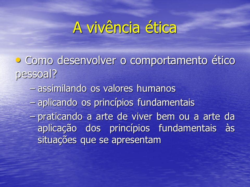 A vivência ética Como desenvolver o comportamento ético pessoal