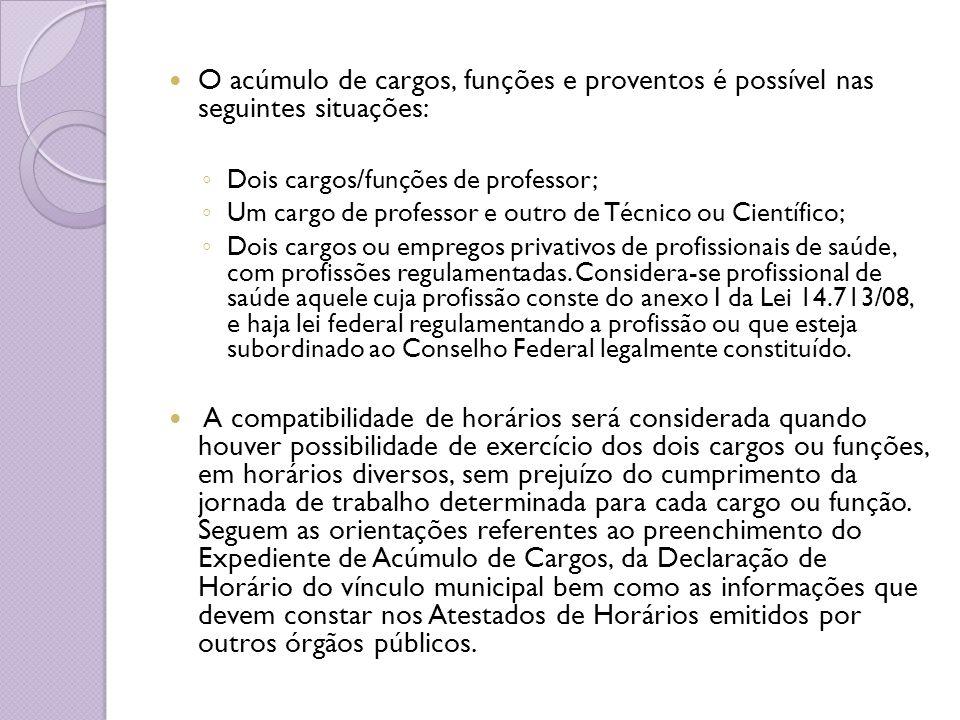 O acúmulo de cargos, funções e proventos é possível nas seguintes situações: