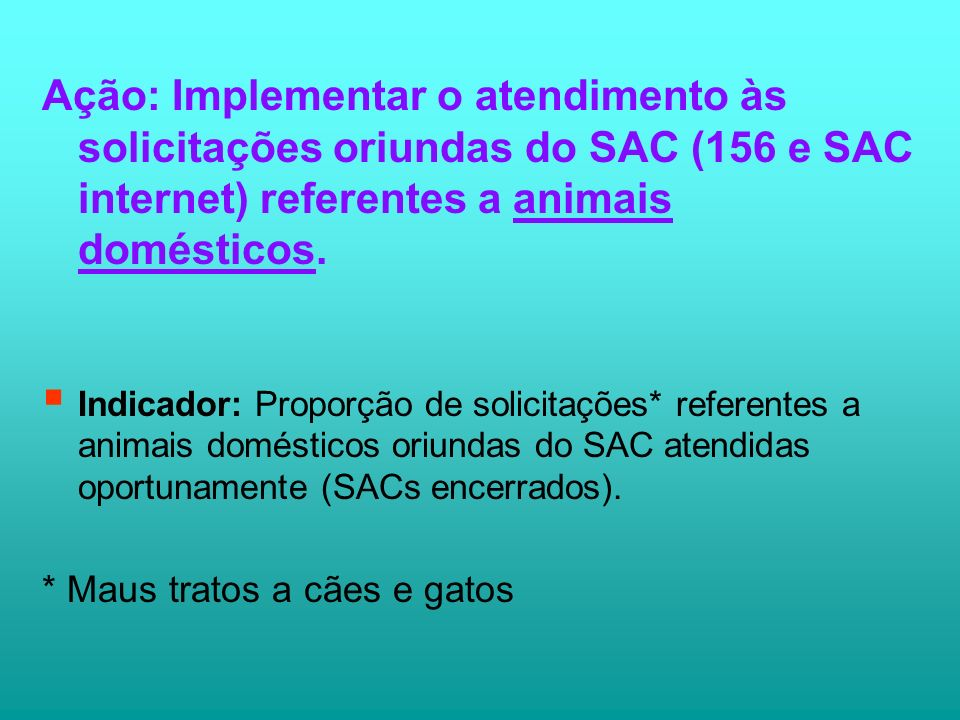 Ação: Implementar o atendimento às solicitações oriundas do SAC (156 e SAC internet) referentes a animais domésticos.