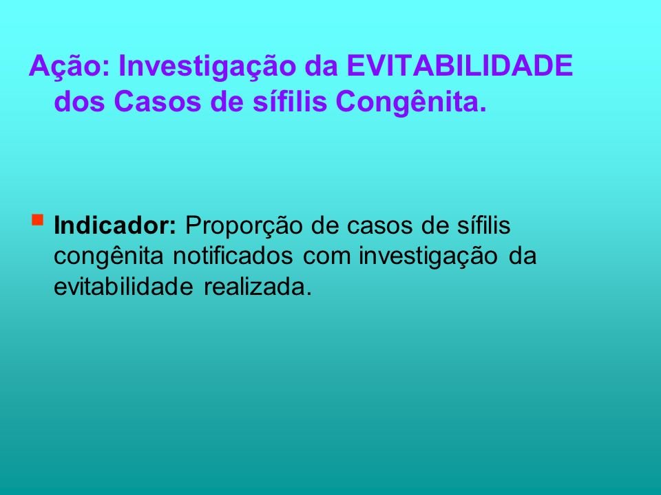 Ação: Investigação da EVITABILIDADE dos Casos de sífilis Congênita.