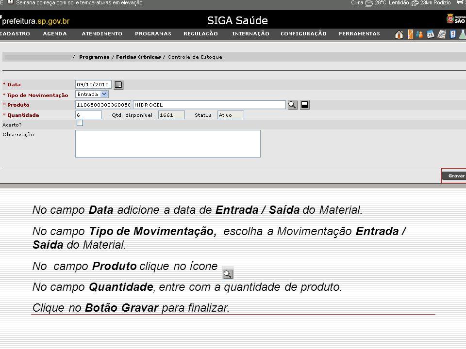 No campo Data adicione a data de Entrada / Saída do Material.