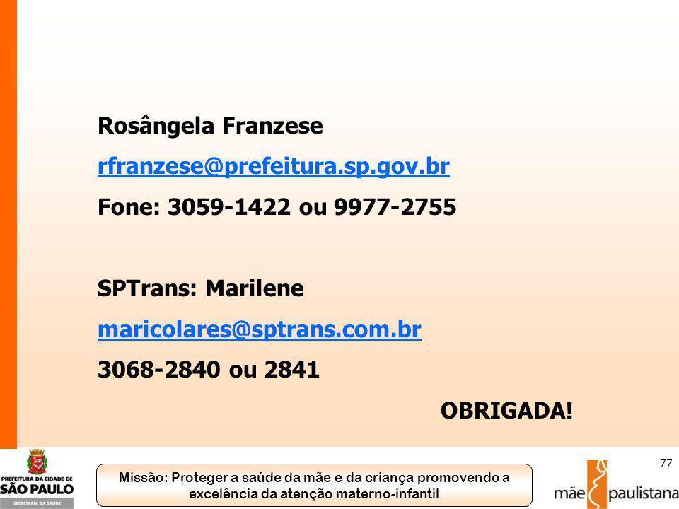 Rosângela Franzese rfranzese@prefeitura.sp.gov.br. Fone: 3059-1422 ou 9977-2755. SPTrans: Marilene.