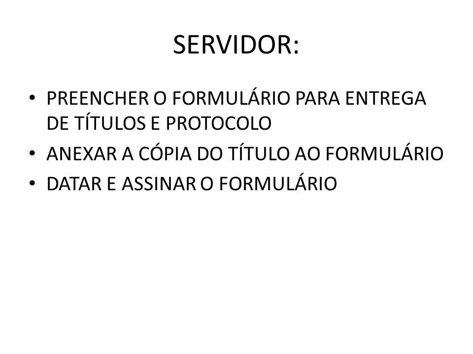 SERVIDOR: PREENCHER O FORMULÁRIO PARA ENTREGA DE TÍTULOS E PROTOCOLO