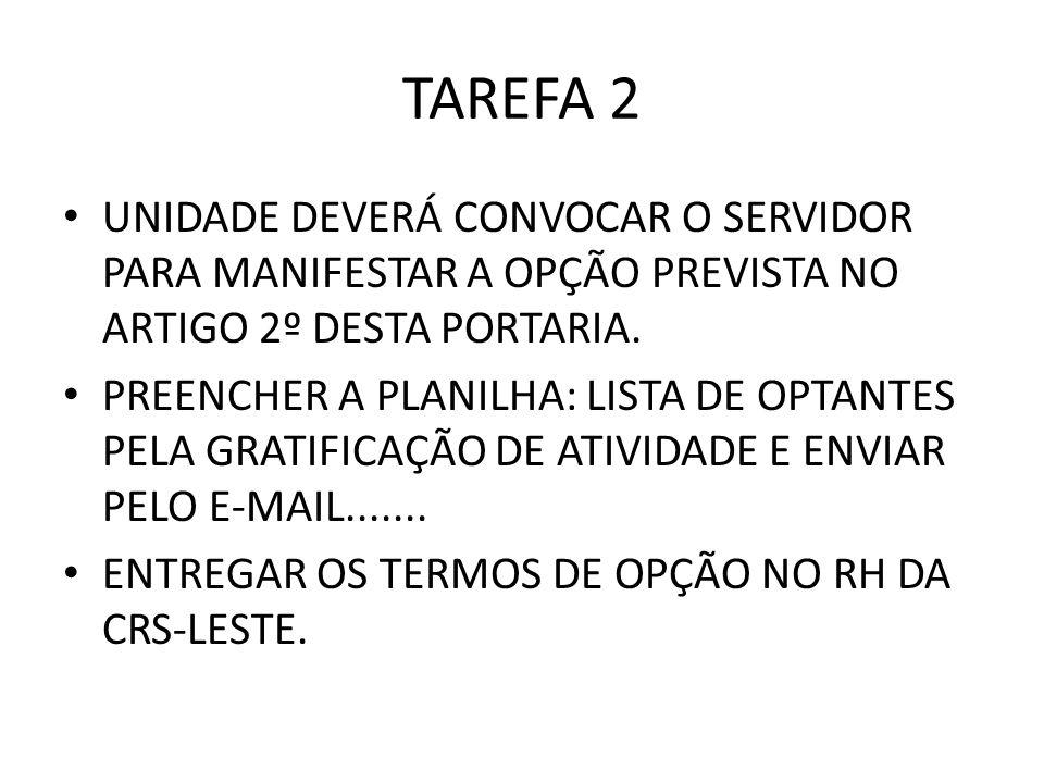 TAREFA 2UNIDADE DEVERÁ CONVOCAR O SERVIDOR PARA MANIFESTAR A OPÇÃO PREVISTA NO ARTIGO 2º DESTA PORTARIA.