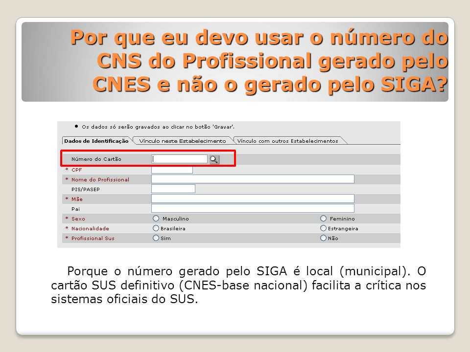 Por que eu devo usar o número do CNS do Profissional gerado pelo CNES e não o gerado pelo SIGA
