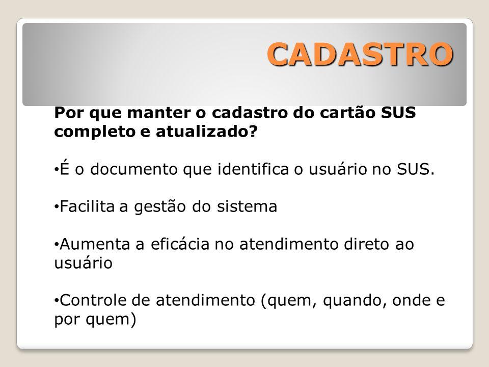 CADASTRO Por que manter o cadastro do cartão SUS completo e atualizado É o documento que identifica o usuário no SUS.