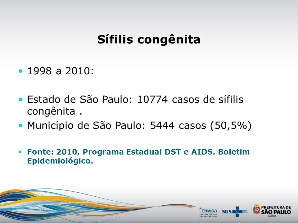 Sífilis congênita 1998 a 2010: Estado de São Paulo: 10774 casos de sífilis congênita . Município de São Paulo: 5444 casos (50,5%)