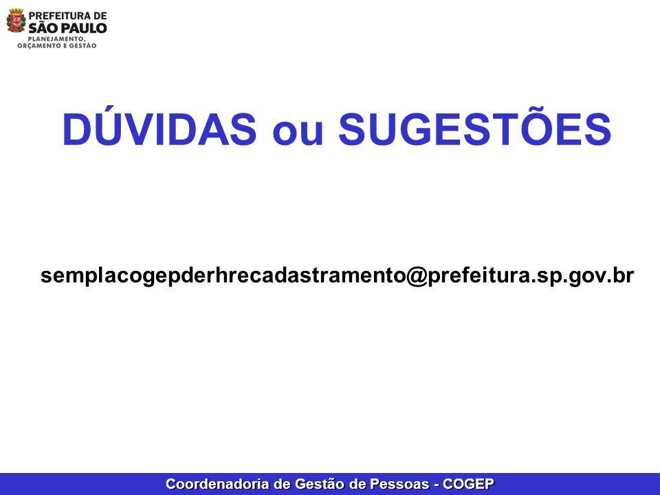 DÚVIDAS ou SUGESTÕES semplacogepderhrecadastramento@prefeitura.sp.gov.br