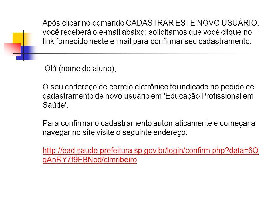 Após clicar no comando CADASTRAR ESTE NOVO USUÁRIO, você receberá o e-mail abaixo; solicitamos que você clique no link fornecido neste e-mail para confirmar seu cadastramento: