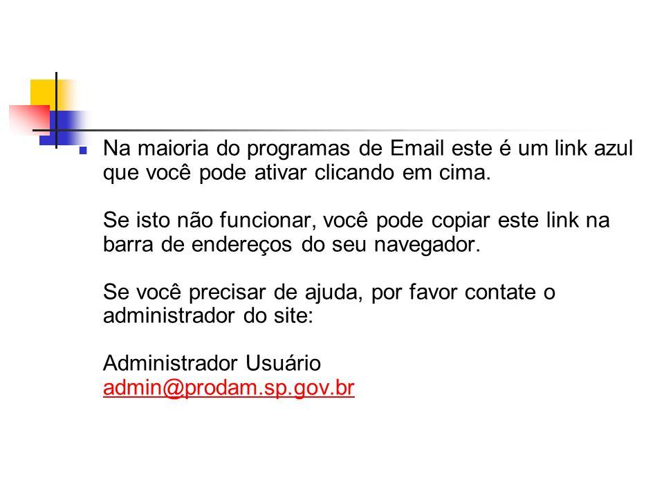 Na maioria do programas de Email este é um link azul que você pode ativar clicando em cima.