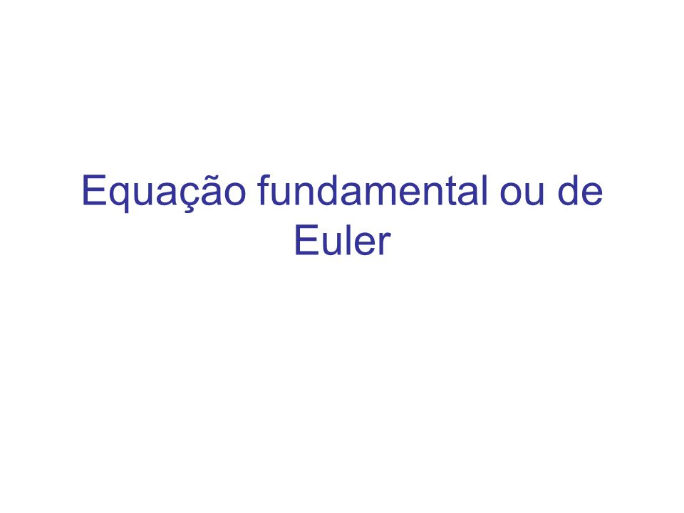 Equação fundamental ou de Euler