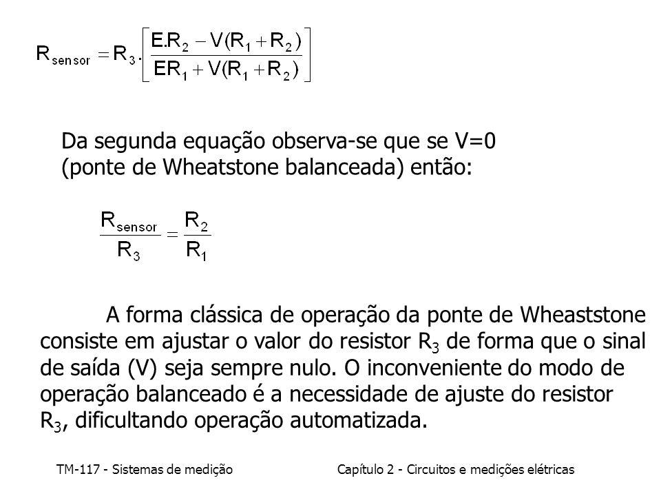 Da segunda equação observa-se que se V=0 (ponte de Wheatstone balanceada) então: