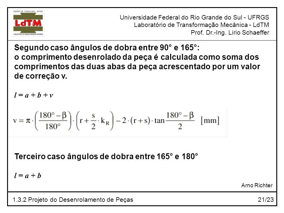 Segundo caso ângulos de dobra entre 90° e 165°: