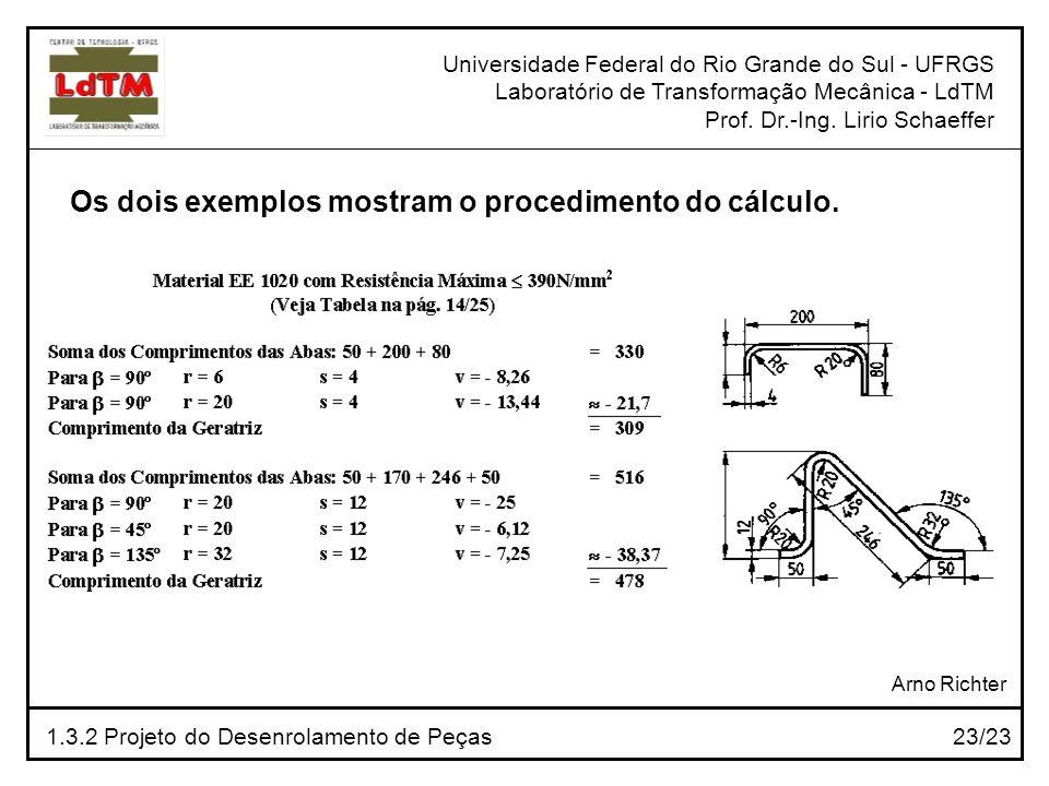 Os dois exemplos mostram o procedimento do cálculo.
