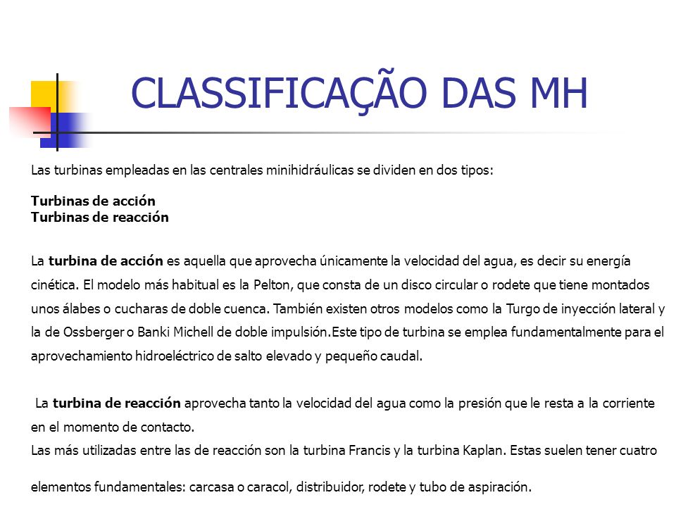 CLASSIFICAÇÃO DAS MHLas turbinas empleadas en las centrales minihidráulicas se dividen en dos tipos: