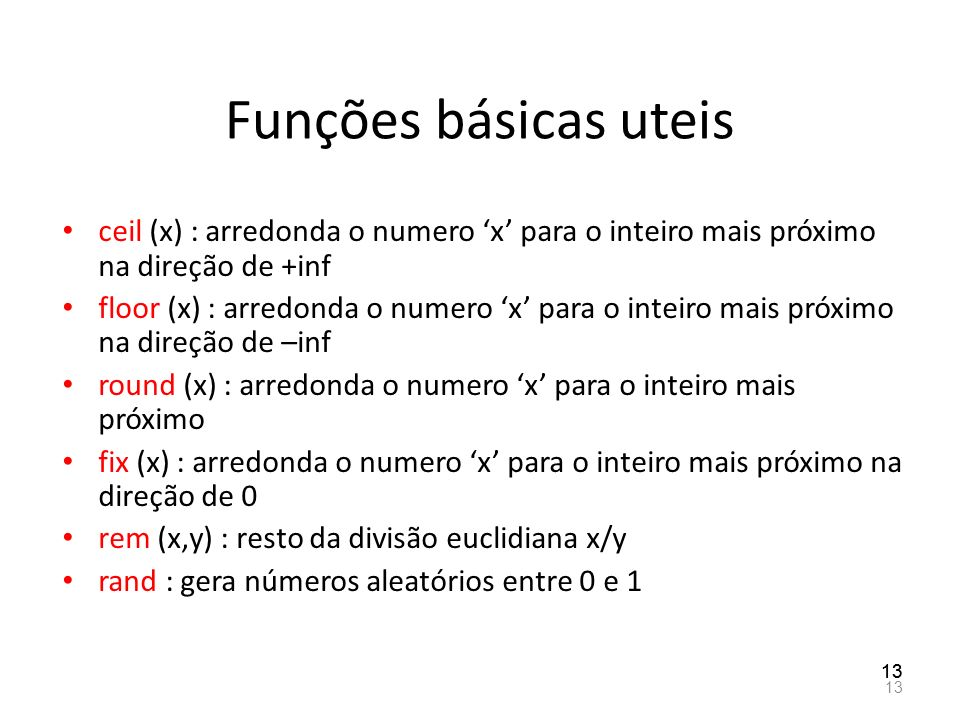 Funções básicas uteis ceil (x) : arredonda o numero 'x' para o inteiro mais próximo na direção de +inf.