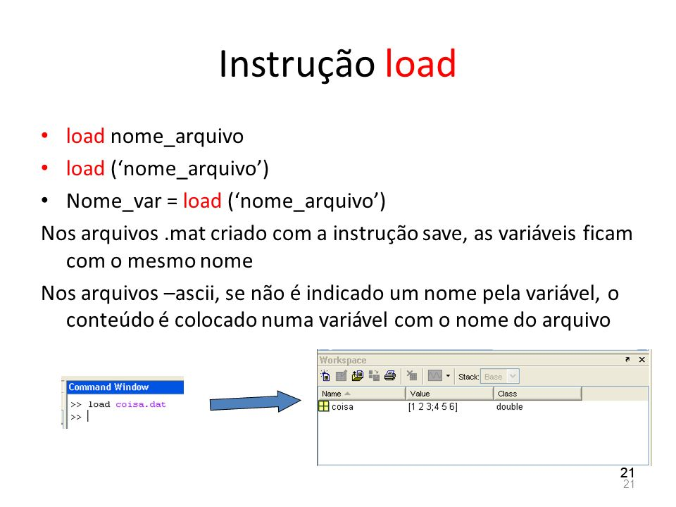 Instrução load load nome_arquivo load ('nome_arquivo')
