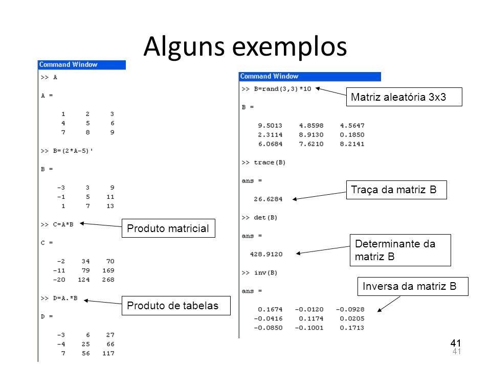 Alguns exemplos Matriz aleatória 3x3 Traça da matriz B