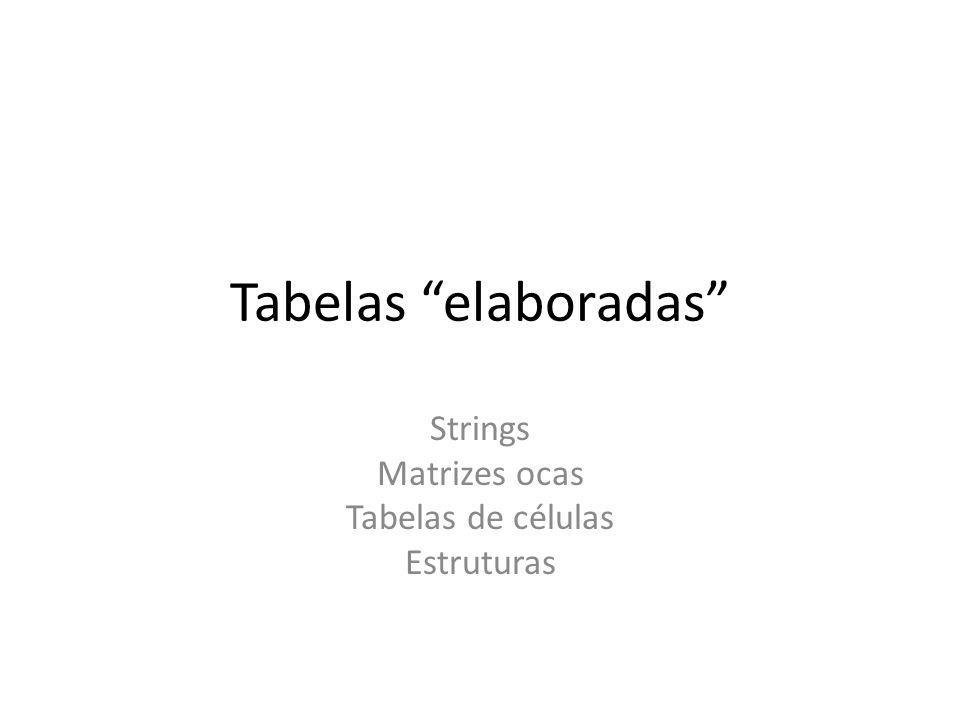 Strings Matrizes ocas Tabelas de células Estruturas