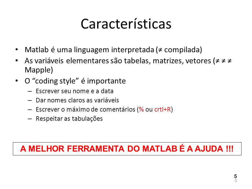 A MELHOR FERRAMENTA DO MATLAB É A AJUDA !!!