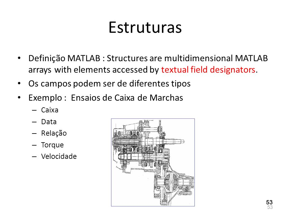 Estruturas Definição MATLAB : Structures are multidimensional MATLAB arrays with elements accessed by textual field designators.