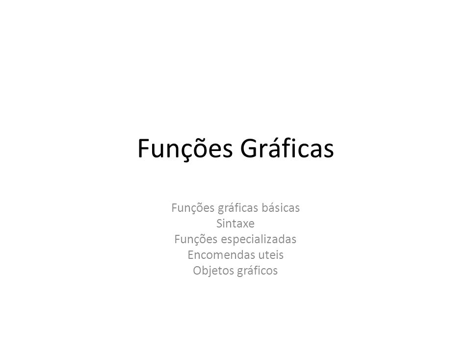 Funções Gráficas Funções gráficas básicas Sintaxe