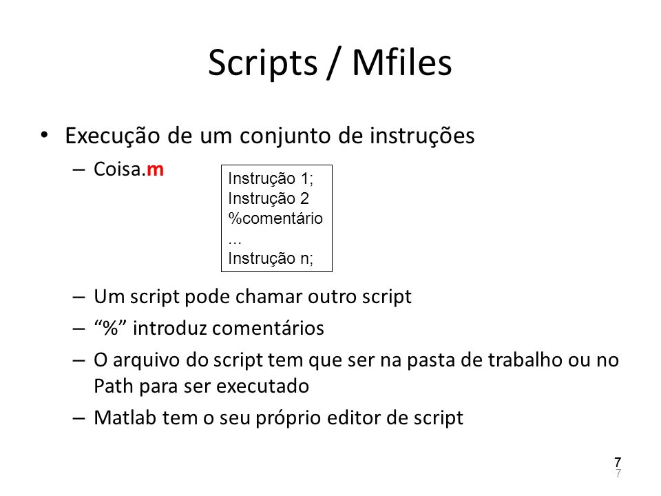 Scripts / Mfiles Execução de um conjunto de instruções Coisa.m