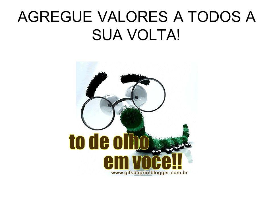 AGREGUE VALORES A TODOS A SUA VOLTA!