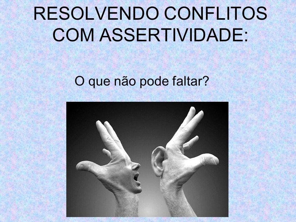 RESOLVENDO CONFLITOS COM ASSERTIVIDADE: