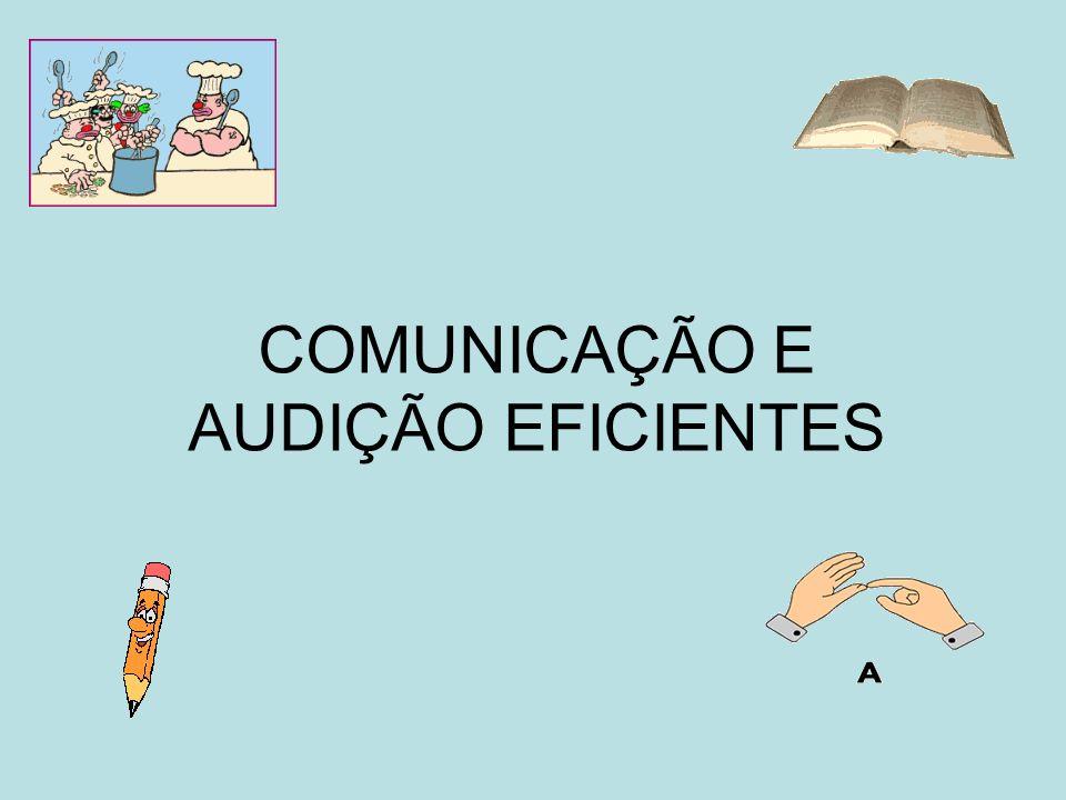 COMUNICAÇÃO E AUDIÇÃO EFICIENTES