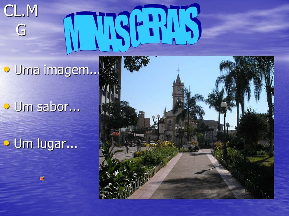 CL.MG MINAS GERAIS Uma imagem... Um sabor... Um lugar...