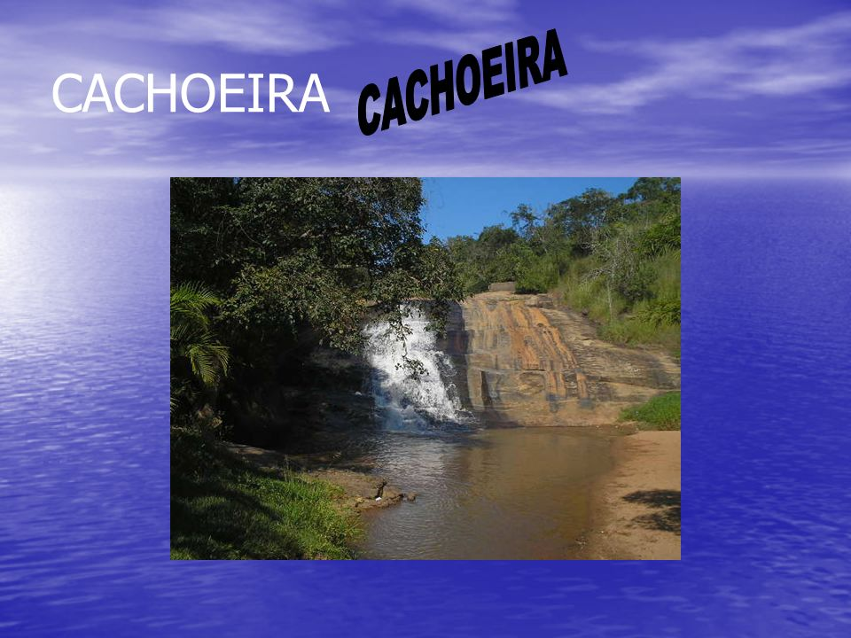 CACHOEIRA CACHOEIRA