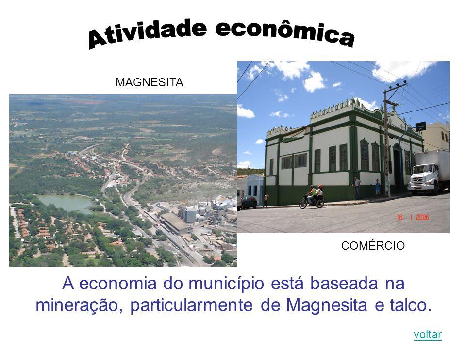 Atividade econômica MAGNESITA. COMÉRCIO. A economia do município está baseada na mineração, particularmente de Magnesita e talco.