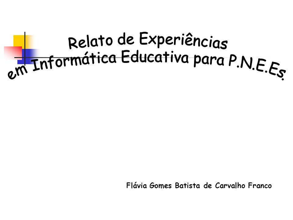 Relato de Experiências em Informática Educativa para P.N.E.Es.