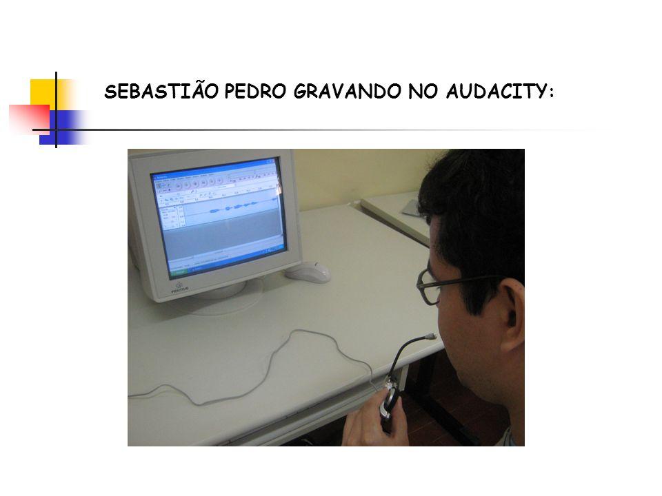 SEBASTIÃO PEDRO GRAVANDO NO AUDACITY:
