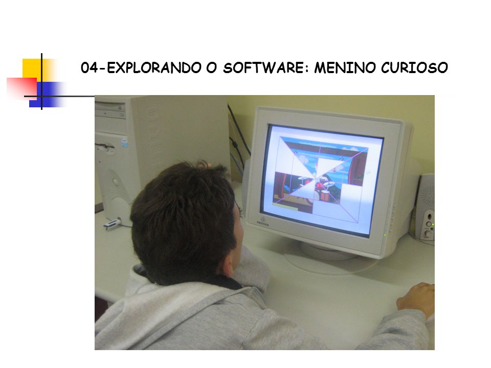 04-EXPLORANDO O SOFTWARE: MENINO CURIOSO