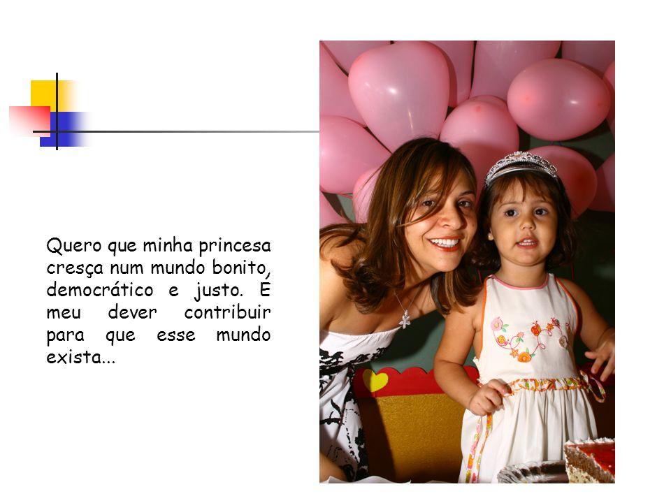 Quero que minha princesa cresça num mundo bonito, democrático e justo