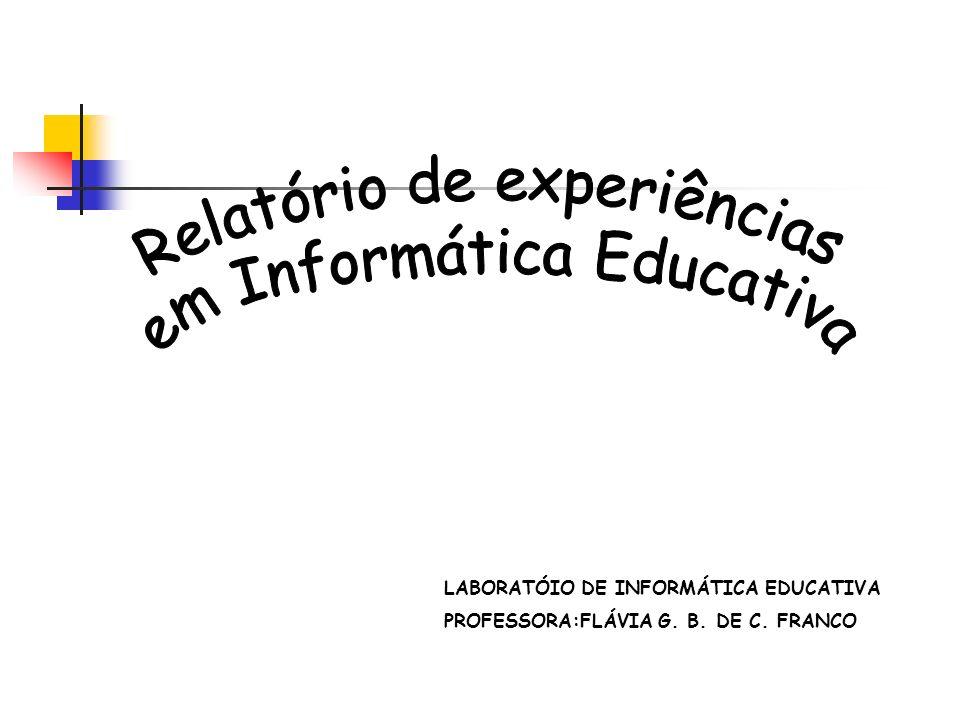 Relatório de experiências em Informática Educativa