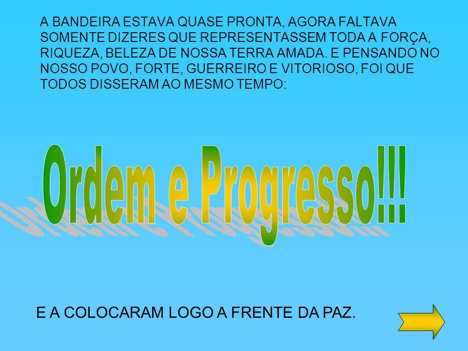 Ordem e Progresso!!! E A COLOCARAM LOGO A FRENTE DA PAZ.