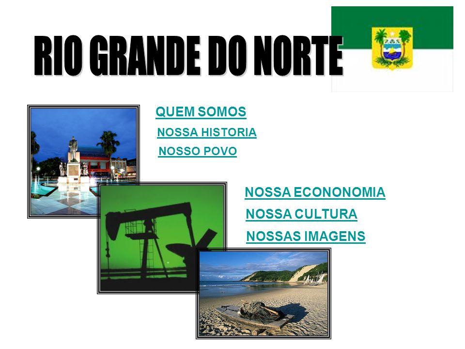 RIO GRANDE DO NORTE QUEM SOMOS NOSSA ECONONOMIA NOSSA CULTURA