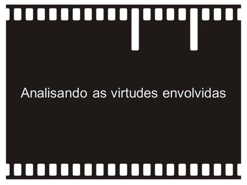 Analisando as virtudes envolvidas