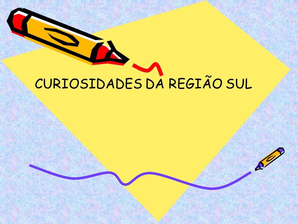 CURIOSIDADES DA REGIÃO SUL